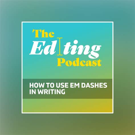 S3E9: How to use em dashes - The Editing Podcast